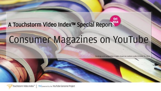 Rankings and competitive insights based on numbers pulled October 15, 2014. Consumer Magazines on YouTube AA TToouucchhsst...