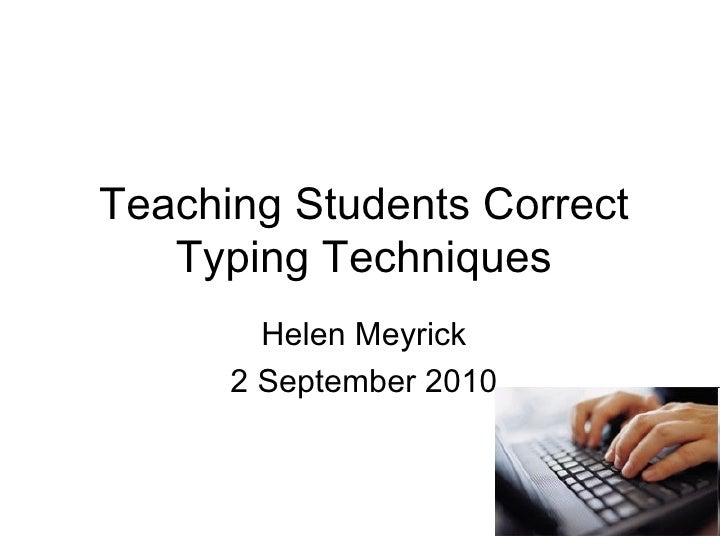 Teaching Students Correct Typing Techniques Helen Meyrick 2 September 2010
