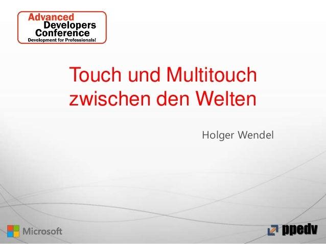 Touch und Multitouch zwischen den Welten Holger Wendel