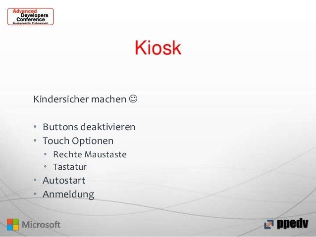 Kiosk Kindersicher machen  • Buttons deaktivieren • Touch Optionen • Rechte Maustaste • Tastatur  • Autostart • Anmeldung