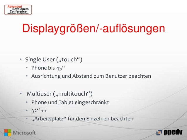 """Displaygrößen/-auflösungen • Single User (""""touch"""") • Phone bis 45"""" • Ausrichtung und Abstand zum Benutzer beachten  • Mult..."""