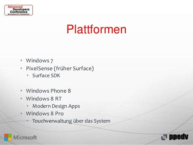 Plattformen • Windows 7 • PixelSense (früher Surface) • Surface SDK  • Windows Phone 8 • Windows 8 RT • Modern Design Apps...