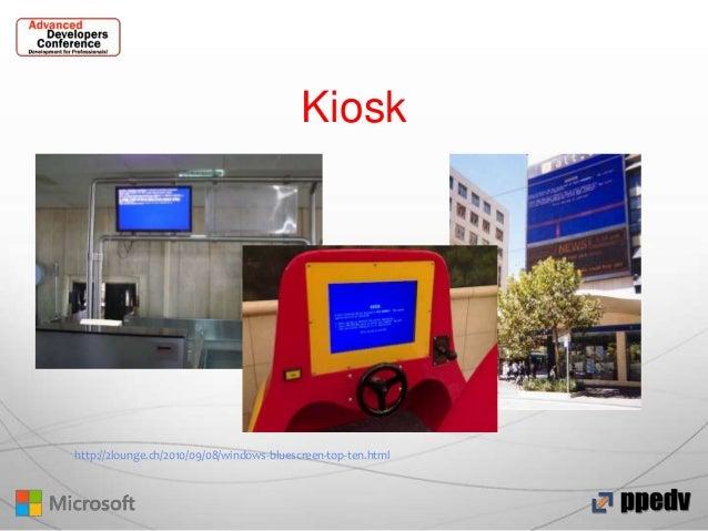 Kiosk  http://2lounge.ch/2010/09/08/windows-bluescreen-top-ten.html