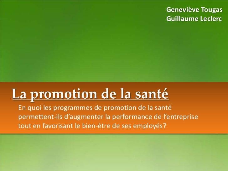 Geneviève Tougas                                               Guillaume LeclercLa promotion de la santé En quoi les progr...