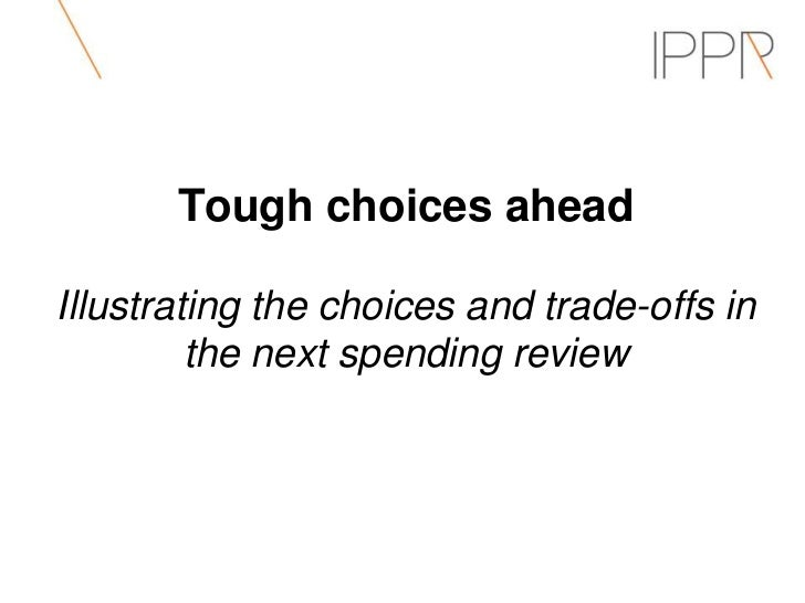 Tough choices aheadIllustrating the choices and trade-offs in         the next spending review