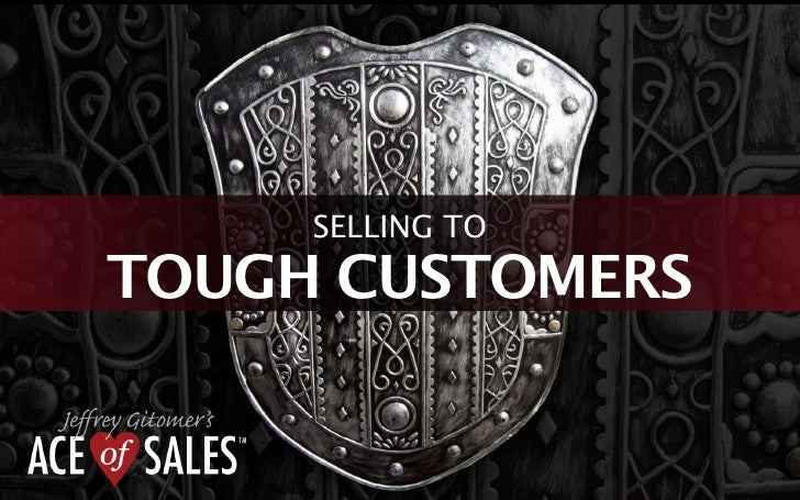 SELLING TOTOUGH CUSTOMERS