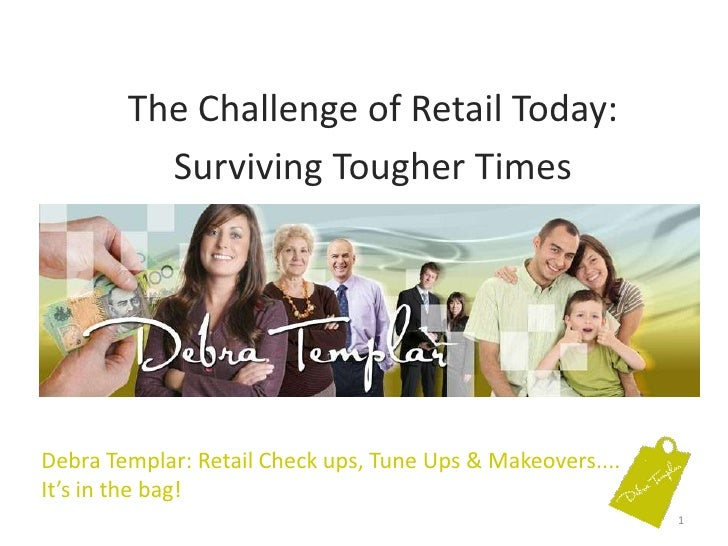 The Challenge of Retail Today:<br />Surviving Tougher Times<br />Debra Templar: Retail Check ups, Tune Ups & Makeovers.......