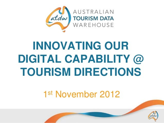 INNOVATING OUR DIGITAL CAPABILITY @ TOURISM DIRECTIONS 1st November 2012