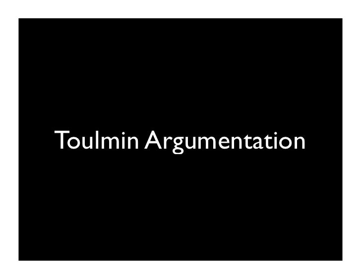 toulmin argument Here is a sample toulmin argumentationthe example provided will relatively help you get a clearer understanding of how this technique works smoking in public places should be banned.