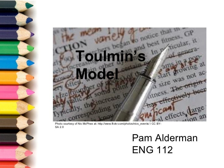 Pam Alderman ENG 112 Toulmin's Model  Photo courtesy of Nic McPhee at: http://www.flickr.com/photos/nics_events/ / CC BY-S...