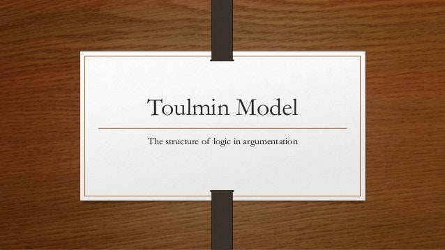 Toulmin Model The structure of logic in argumentation
