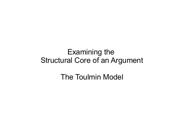 Examining theStructural Core of an Argument     The Toulmin Model