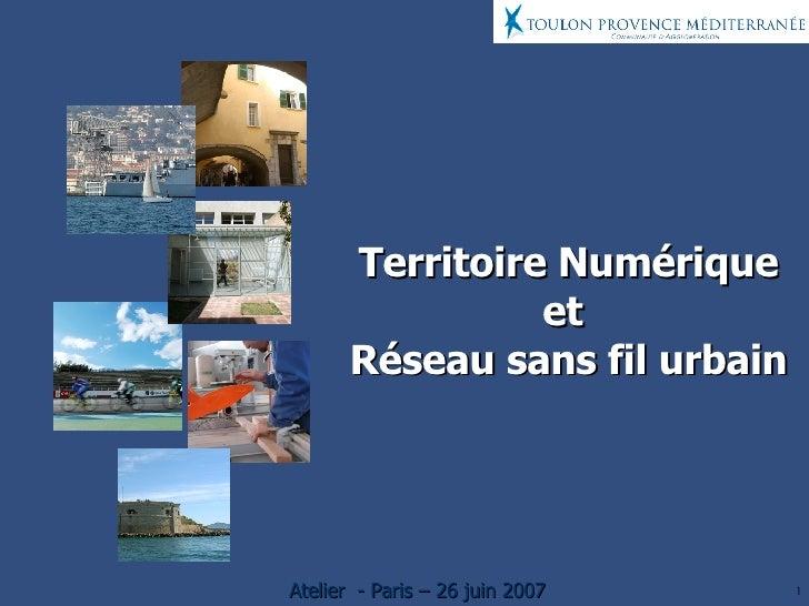 Territoire Numérique et  Réseau sans fil urbain Atelier  - Paris – 26 juin 2007