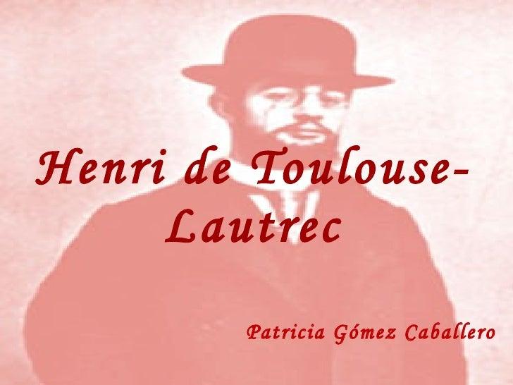 Henri de Toulouse-Lautrec Patricia Gómez Caballero