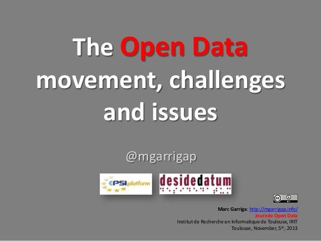 The Open Data movement, challenges and issues @mgarrigap  Marc Garriga: http://mgarrigap.info/ Journée Open Data Institut ...