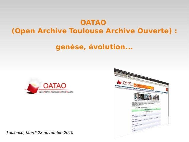 Toulouse, Mardi 23 novembre 2010 OATAO (Open Archive Toulouse Archive Ouverte): genèse, évolution...