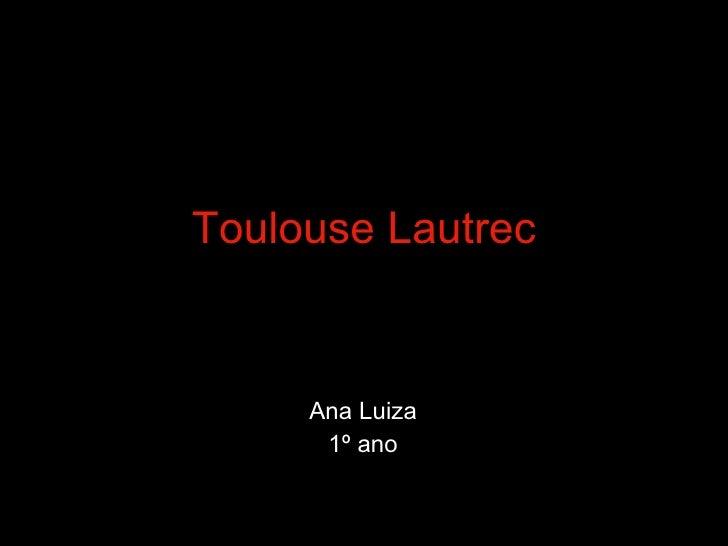 Toulouse Lautrec Ana Luiza  1º ano