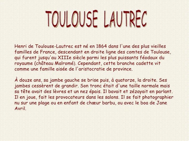 TOULOUSE  LAUTREC Henri de Toulouse-Lautrec est né en 1864 dans l'une des plus vieilles familles de France, descendant en ...