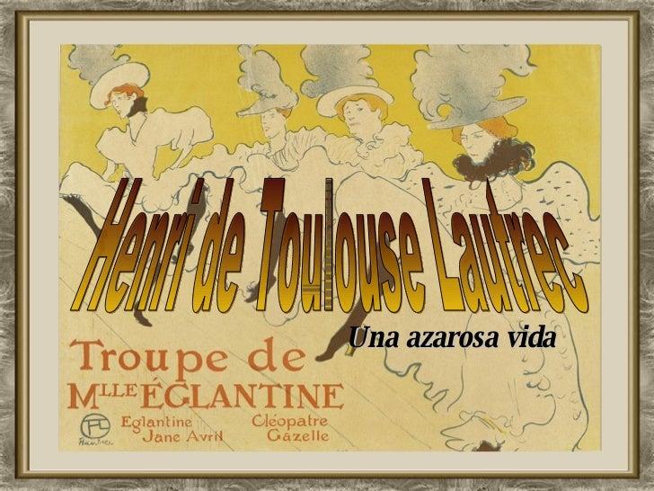 Henri de Toulouse Lautrec Una azarosa vida