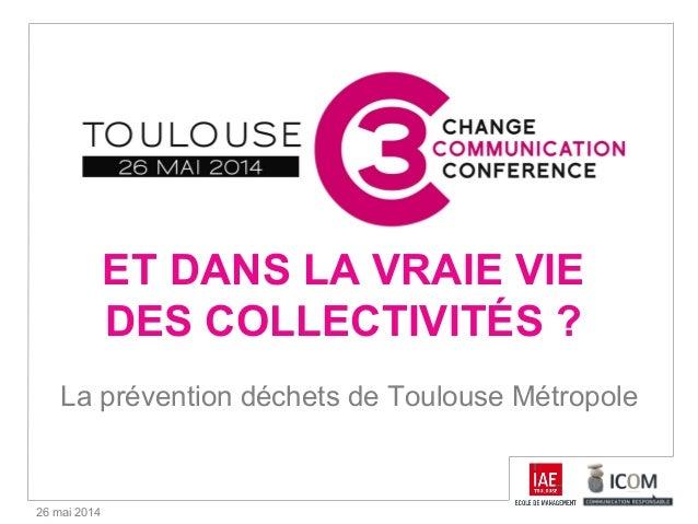 26 mai 2014 ET DANS LA VRAIE VIE DES COLLECTIVITÉS ? La prévention déchets de Toulouse Métropole
