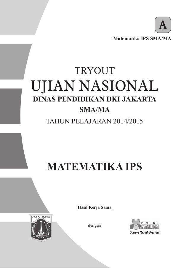 MATEMATIKA IPS Matematika IPS SMA/MA A Hasil Kerja Sama dengan TRYOUT SMA/MA TAHUN PELAJARAN 2014/2015 DINAS PENDIDIKAN DK...