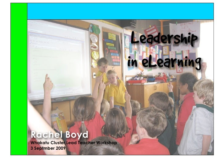 Leadership                                         in eLearning   Rachel Boyd Whakatu Cluster,Lead Teacher Workshop 3 Sept...