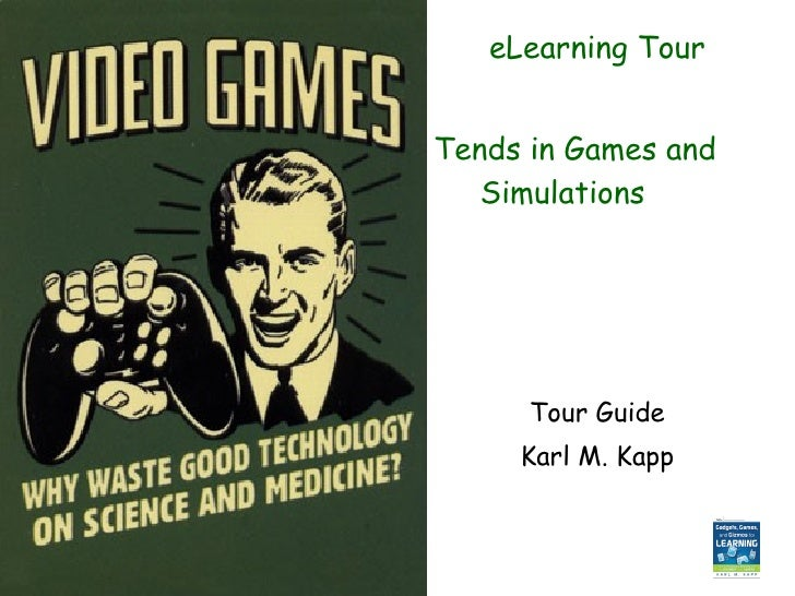 <ul><li>eLearning Tour </li></ul><ul><li>Tends in Games and Simulations </li></ul><ul><li>Tour Guide </li></ul><ul><li>Kar...