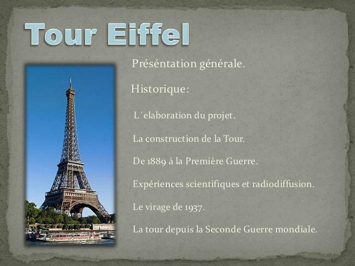 Préséntation générale.Historique:L´elaboration du projet.La construction de la Tour.De 1889 à la Première Guerre.Expérienc...