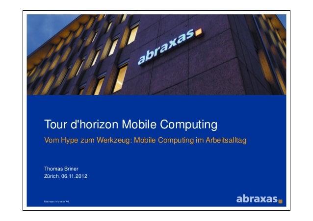 © Abraxas Informatik AG Tour d'horizon Mobile Computing Vom Hype zum Werkzeug: Mobile Computing im Arbeitsalltag Thomas Br...