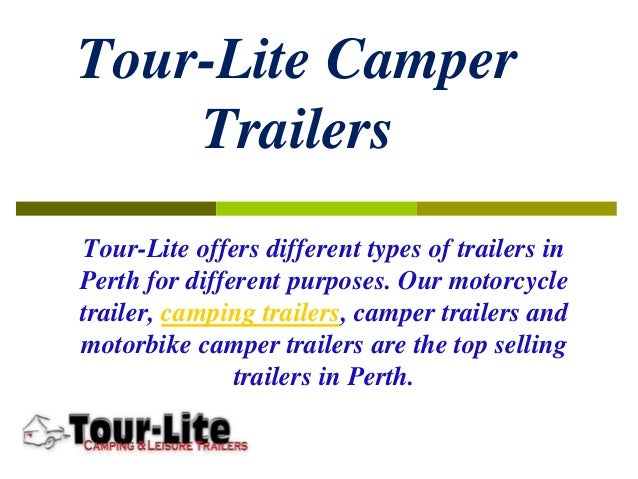 Tour-Lite Camper Trailers Tour-Lite offers different types of trailers in Perth for different purposes. Our motorcycle tra...
