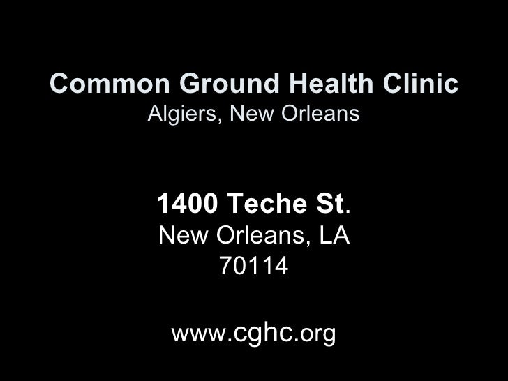 Common Ground Health Clinic Algiers, New Orleans 1400 Teche St .  New Orleans, LA 70114 www. cghc .org