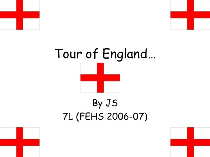 Tour of England… By JS 7L (FEHS 2006-07)