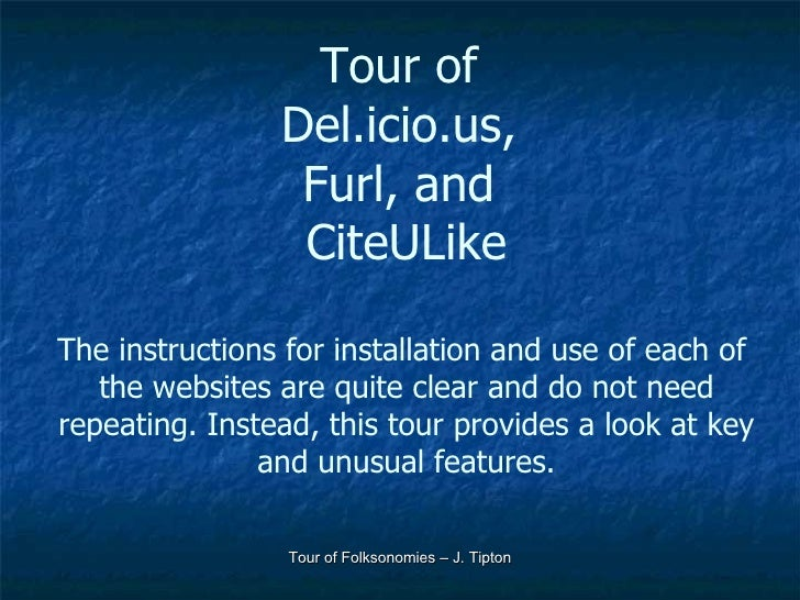 Tour of  Del.icio.us,  Furl, and  CiteULike The instructions for installation and use of each of  the websites are quite c...