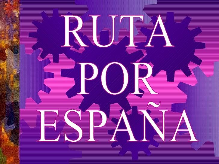 RUTA  POR ESPAÑA