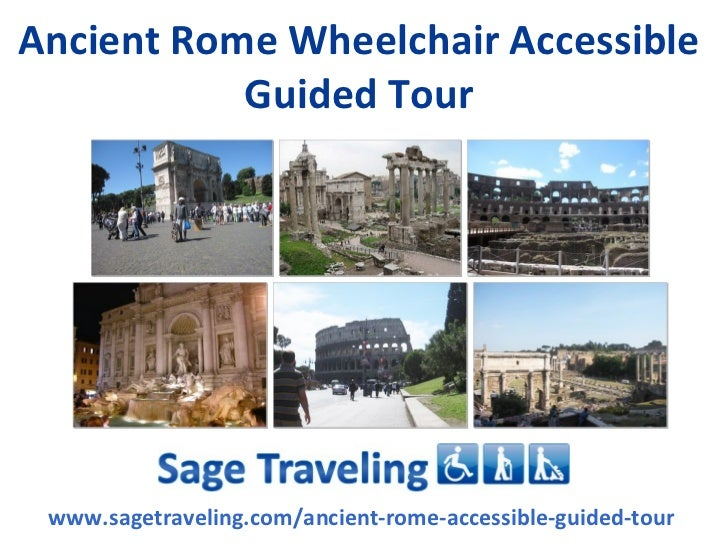 Ancient Rome Wheelchair Accessible           Guided Tour www.sagetraveling.com/ancient-rome-accessible-guided-tour