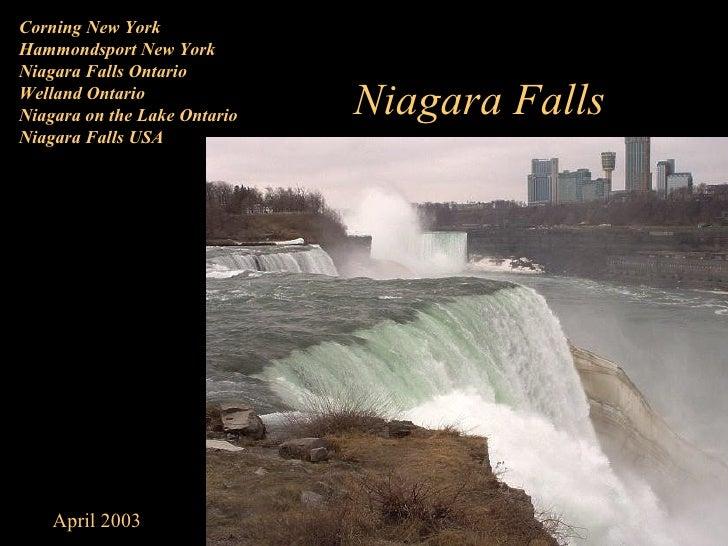 Corning New York Hammondsport New York Niagara Falls Ontario Welland Ontario Niagara on the Lake Ontario Niagara Falls USA...