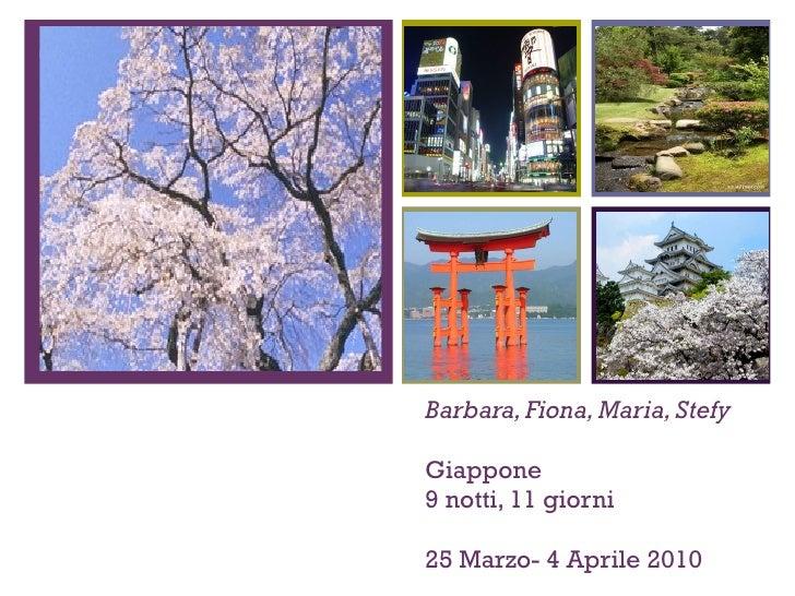 Barbara, Fiona, Maria, Stefy Giappone  9 notti, 11 giorni   25 Marzo- 4 Aprile 2010