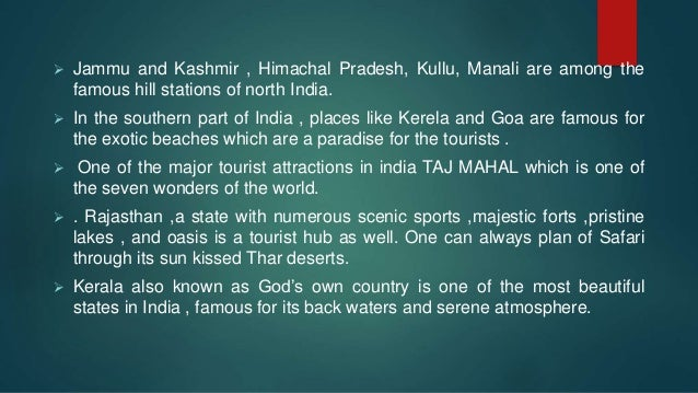  Jammu and Kashmir , Himachal Pradesh, Kullu, Manali are among the famous hill stations of north India.  In the southern...