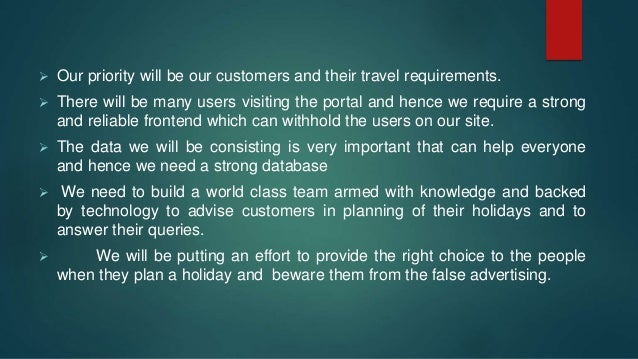  Our priority will be our customers and their travel requirements.  There will be many users visiting the portal and hen...