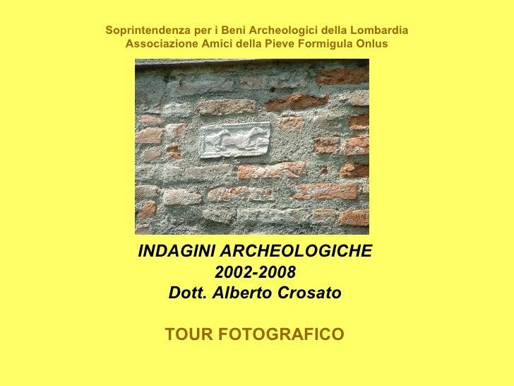 Soprintendenza per i Beni Archeologici della Lombardia   Associazione Amici della Pieve Formigula Onlus     INDAGINI ARCHE...