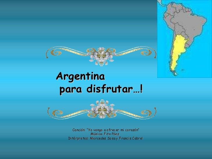 """Argentina  para disfrutar…! Canción: """"Yo vengo a ofrecer mi corazón"""" Música: Fito Páez  Intérpretes: Mercedes Sosa y Franc..."""