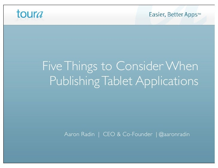 Five Things to Consider When Publishing Tablet Applications    Aaron Radin | CEO & Co-Founder | @aaronradin