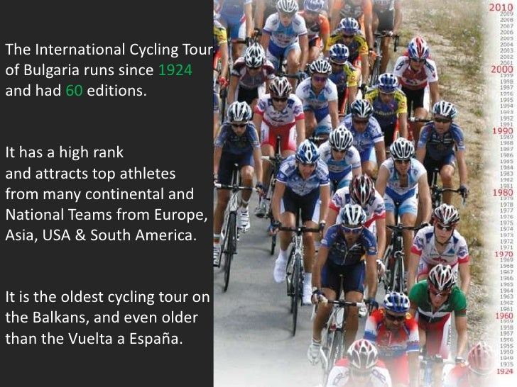 The International Cycling Tour <br />of Bulgaria runs since 1924<br />and had 60 editions.<br />It has a high rank<br />an...