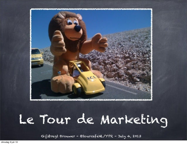 Le Tour de Marketing Gijsbregt Brouwer - @tourcafeNL/YPR - July 4, 2013 dinsdag 9 juli 13