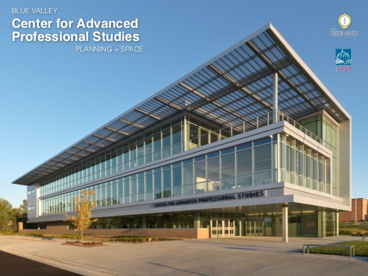 BLUE VALLEYCenter for AdvancedProfessional Studies              PLANNING + SPACE