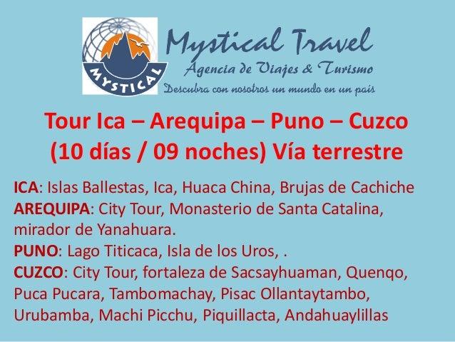 Tour Ica – Arequipa – Puno – Cuzco (10 días / 09 noches) Vía terrestre ICA: Islas Ballestas, Ica, Huaca China, Brujas de C...