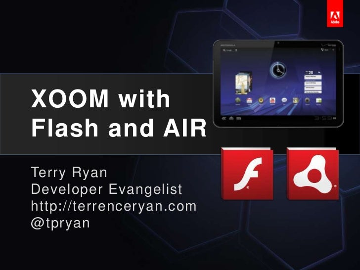 XOOM with Flash and AIR <br />Terry Ryan<br />Developer Evangelist<br />http://terrenceryan.com<br />@tpryan<br />