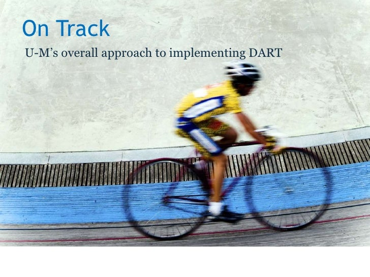 On Track<br />U-M's overall approach to implementing DART<br />