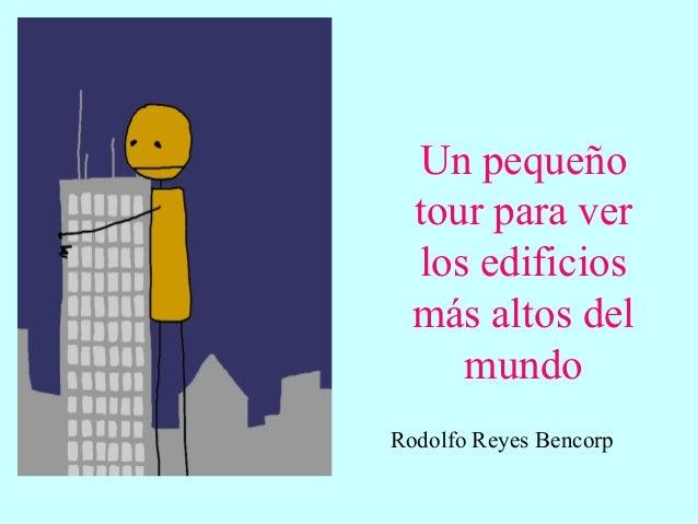 Un pequeño tour para ver los edificios más altos del mundo Rodolfo Reyes Bencorp