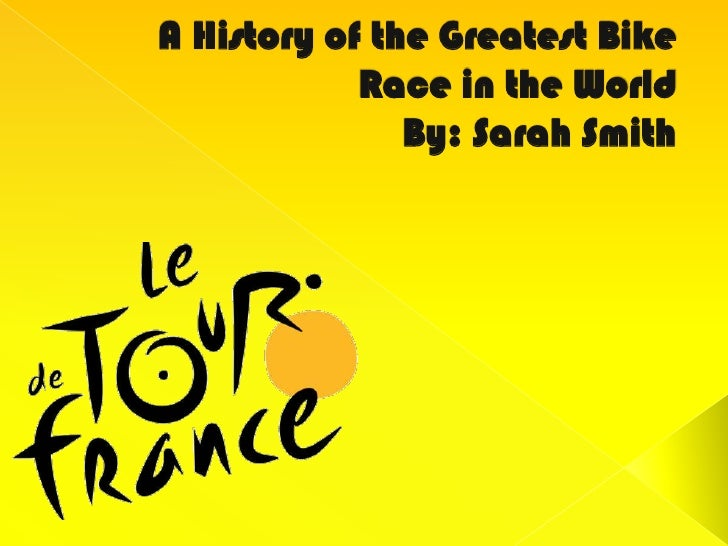 A History of the Greatest Bike Race in the WorldBy: Sarah Smith <br />